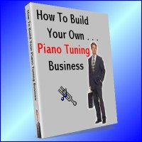 How To Build Your Own Piano Tuning Business (printed copy)